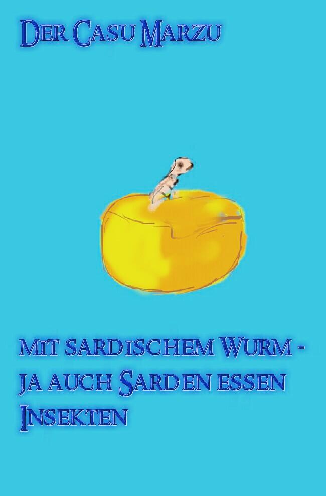Casu Marzu - ein sardischer Käse